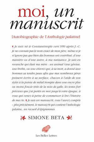 Moi, un manuscrit : autobiographie de l'Anthologie palatine