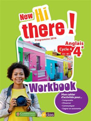 New Hi there ! anglais 4e, cycle 4, A2-B1 : workbook : programme 2016