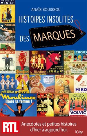 Histoires insolites des marques : anecdotes et petites histoires d'hier et aujourd'hui