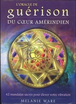 L'oracle de guérison du coeur amérindien : 42 mandalas sacrés pour élever votre vibration