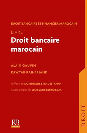 Droit bancaire et financier marocain. Volume 1, Droit bancaire marocain