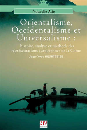 Monde chinois : nouvelle Asie, Orientalisme, occidentalisme et universalisme : histoire, analyse et méthode des représentations européennes de la Chine