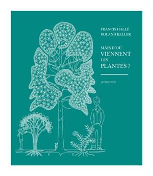 Mais d'où viennent les plantes ?