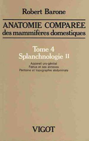 Anatomie comparée des mammifères domestiques. Volume 4-2, Splanchnologie : appareil uro-génital, foetus et ses annexes, péritoine et topographie abdominale