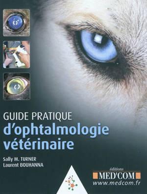 Guide pratique d'ophtalmologie vétérinaire