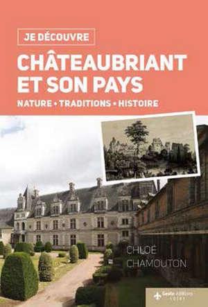 Châteaubriant et son pays : nature, traditions, histoire