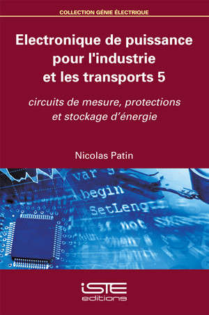 Electronique de puissance pour l'industrie et les transports. Volume 5, Circuits de mesure, protections et stockage d'énergie