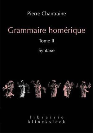 Grammaire homérique. Volume 2, Syntaxe