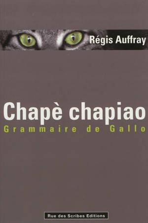Chapè chapiao : grammaire de gallo