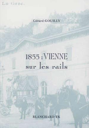 1855 : Vienne sur les rails