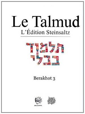 Le Talmud : l'édition Steinsaltz, Volume 3, Berakhot. Volume 3