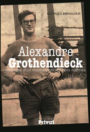Alexandre Grothendieck : itinéraire d'un mathématicien hors normes