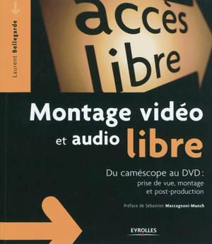Montage vidéo et audio libre : du caméscope au DVD : prise de vue, montage et post-production