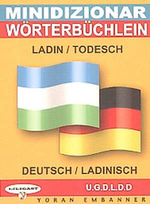Minidizionar ladin-todesch = Wörterbüchlein deutsch-ladinisch