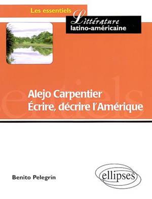 Alejo Carpentier : écrire, décrire l'Amérique : partage des eaux et des cultures