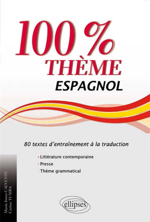 Espagnol, 100% thème : 80 textes d'entraînement à la traduction : littérature, presse et thème grammatical
