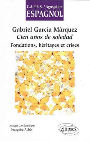 Gabriel Garcia Marquez, Cien años de soledad : fondations, héritages et crises
