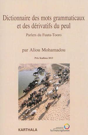 Dictionnaire des mots grammaticaux et des dérivatifs du peul : parlers du Fuuta-Tooro