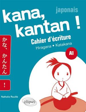 Kana, kantan ! : cahier d'écriture : hiragna, katakana, A1