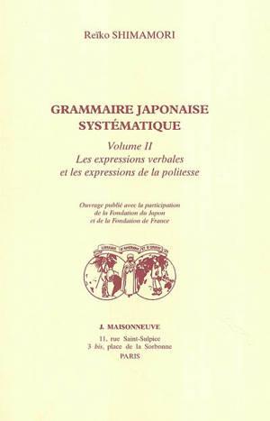 Grammaire japonaise systématique. Volume 2, Les expressions verbales et les expressions de la politesse