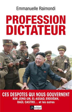 Profession dictateur : ces despotes qui nous gouvernent