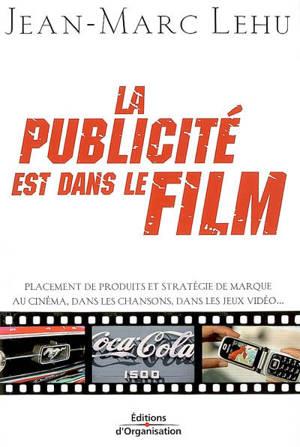 La publicité est dans le film : placement de produits et stratégie de marque au cinéma, dans les chansons, dans les jeux vidéo...