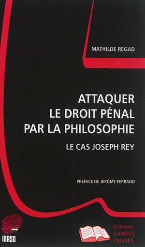 Attaquer le droit pénal par la philosophie : le cas Joseph Rey
