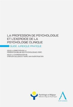 La profession de psychologue et l'exercice de la psychologie clinique : guide juridique pratique