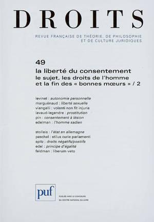 Droits. n° 49, La liberté du consentement, le sujet, les droits de l'homme et la fin des bonnes moeurs, 2