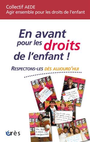 En avant pour les droits de l'enfant ! : respectons-les dès aujourd'hui