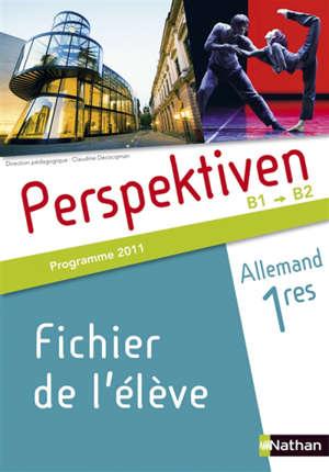 Perspektiven, allemand, 1res B1-B2 : fichier de l'élève : programme 2011