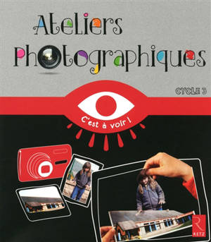 Ateliers photographiques : cycle 3