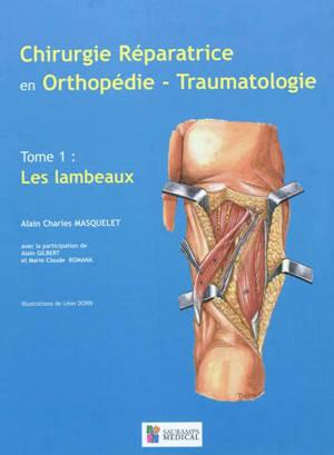 Chirurgie réparatrice en orthopédie-traumatologie. Volume 1, Les lambeaux