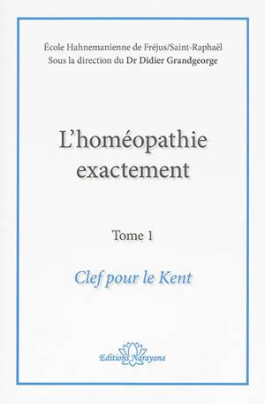 L'homéopathie exactement. Volume 1, Clef pour le Kent