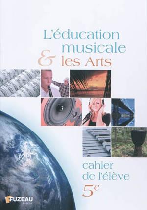 L'éducation musicale & les arts, 5e : cahier de l'élève