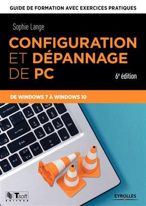 Configuration et dépannage de PC : guide de formation avec exercices pratiques : de Windows 7 à Windows 10