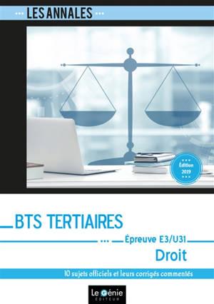 Annales BTS tertiaires droit : épreuve E3-U31 (partie juridique) : 10 sujets officiels et leurs corrigés commentés
