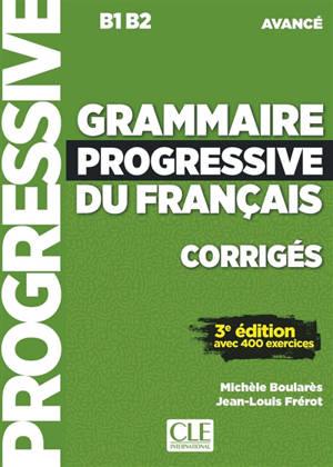 Grammaire progressive du français, corrigés : B1-B2 avancé : avec 400 exercices