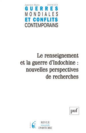 Guerres mondiales et conflits contemporains. n° 273, Le renseignement et la guerre d'Indochine : nouvelles perspectives de recherches
