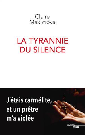 La tyrannie du silence : j'étais carmélite, et un prêtre m'a violée