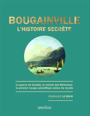 Bougainville, l'histoire secrète : la guerre du Canada, la colonie des Malouines, le premier voyage scientifique autour du monde