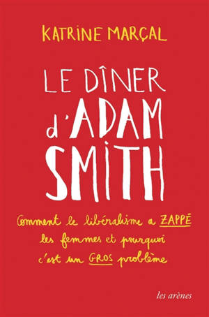 Le dîner d'Adam Smith : comment le libéralisme a zappé les femmes et pourquoi c'est un (gros) problème