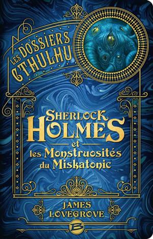 Les dossiers Cthulhu. Volume 2, Sherlock Holmes et les monstruosités du Miskatonic