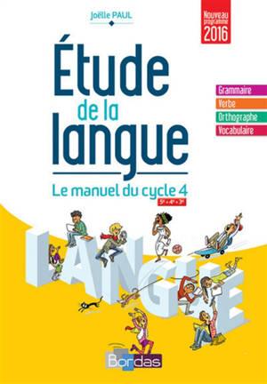Etude de la langue, le manuel du cycle 4 : 5e, 4e, 3e : nouveau programme 2016