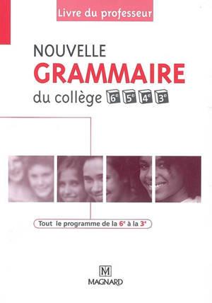 Nouvelle grammaire du collège 6e, 5e, 4e, 3e : livre du professeur