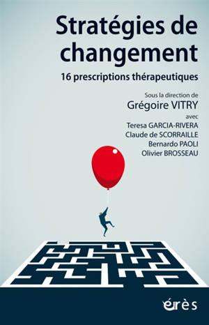 Stratégies de changement : 16 prescriptions thérapeutiques