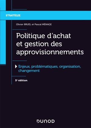 Politique d'achat et gestion des approvisionnements : enjeux, problématiques, organisation, changement