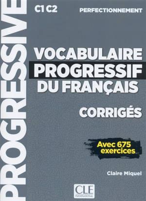 Vocabulaire progressif du français, corrigés : C1-C2 perfectionnement : avec 675 exercices