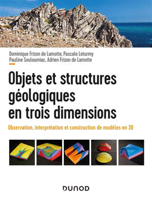 Objets et structures géologiques en trois dimensions : observations, interprétation et construction de modèles en 3D