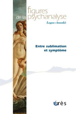 Figures de la psychanalyse. n° 37, Entre sublimation et symptôme
